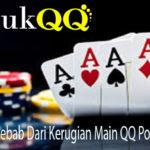 Ketahui Penyebab Dari Kerugian Main QQ Poker Uang Asli